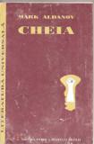 (C1635) CHEIA DE MARK ALDANOV, EDITURA ISTROS A MUZEULUI BRAILEI, BRAILA, 1999, TRADUCERE DIN LIMBA RUSA SI PREFATA DE LIVIA COTORCEA