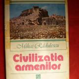 M. Radulescu - Civilizatia Armenilor - Ed. 1983 - Istorie