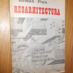 REOARHITECTURA  * Configuratii Formative Neorientabile --  Roman Popa --   [ 1991, 133 p. cu imagini in text ;  ]