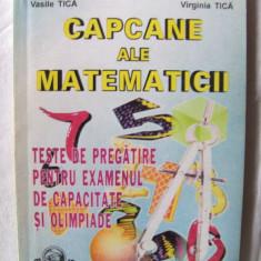 """""""CAPCANE ALE MATEMATICII - TESTE DE PREGATIRE PENTRU EXAMENUL DE CAPACITATE SI OLIMPIADE"""", Ed. II, S. Peligrad si altii, 1998. Absolut noua, Alta editura"""