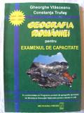 """""""GEOGRAFIA ROMANIEI PENTRU EXAMENUL DE CAPACITATE"""", Ghe. Vlasceanu / C. Trufas, 2001. Absolut noua, Alta editura"""