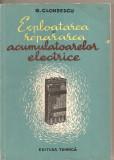 (C1721) EXPLOATAREA SI REPARAREA ACUMULATOARELOR ELECTRICE DE G . CLONDESCU , EDITURA TEHNICA , BUCURESTI , 1960