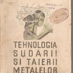 (C1719) TEHNOLOGIA SUDARII SI TAIERII METALELOR DE ILIE VASILE SI C . BAKONY, EDITURA TEHNICA, 1951
