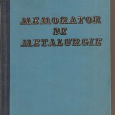 (C1724) MEMORATOR DE METALURGIE, EDITURA TEHNICA, BUCURESTI, 1962, INTOCMIT DE ING. BENNO NACHBAR, LAUREAT AL PREMIULUI DE STAT - Carti Metalurgie