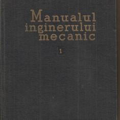 (C1714) MANUALUL INGINERULUI MECANIC VOL 1, MATERIALE, REZISTENTA MATERIALELOR, TEORIA MECANISMELOR SI A MASINILOR, EDITURA TEHNICA BUCURESTI 1959