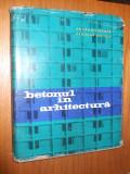 BETONUL IN ARHITECTURA -- A. Moisescu, E. Saftoiu - 1964, 285 p.;tiraj 2500 ex.