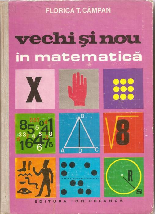 (C1732) VECHI SI NOU IN MATEMATICA DE FLORICA CAMPAN, EDITURA ION CREANGA, BUCURESTI, 1978 ILUSTRATII SI COPERTA DE N. NOBILESCU