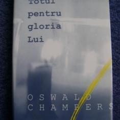 Totul pentru gloria LUI, de Oswald Chambers - Carti Predici