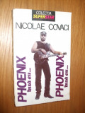 NICOLAE COVACI  --  PHOENIX   insa eu.....--   [ 1994,  434  p, ], Alta editura