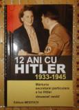 12 ani cu Hitler 1933-1945 Memoriile secretarei lui Hitler