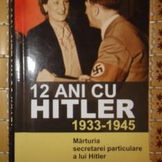 12 ani cu Hitler 1933-1945 Memoriile secretarei lui Hitler - Istorie