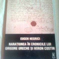 NARATIUNEA IN CRONICILE LUI GRIGORE URECHE SI MIRON COSTIN ~ EUGEN NEGRICI - Carte Istorie