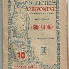 Emile Faguet / FIGURI LITERARE : BALZAC-MAUPASSANT-ZOLA, 1920 (Bibl. ORIZONTUL), Emile Zola