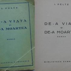 I. Peltz , De - a viata si de - a moartea , roman , 1939, Alta editura