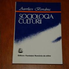 Aurelian Bondrea - Sociologia culturii - Editura Fundatiei Romania de maine - 1993 - Carte Cultura generala Altele