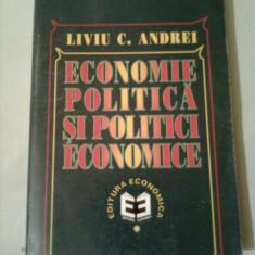 ECONOMIE POLITICA SI POLITICI ECONOMICE ~ LIVIU C. ANDREI - Carte Economie Politica