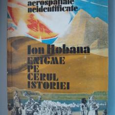 3+1 gratis -- Ion Hobana - Enigme pe cerul istoriei ( Fenomene aerospatiale neidentificate )
