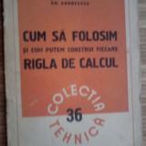 Cum sa folosim si cum putem construi RIGLA DE CALCUL - Gh.Andrescu / 1951