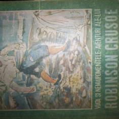VIATA SI NEMAIPOMENITELE AVENTURI ALE LUI ROBINSON CRUSOE/CU ILUSTRATII/AN 1946=DANIEL DEFOE - Carte educativa