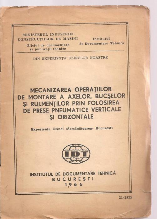 (C3643) MECANIZAREA OPERATIUNILOR DE MONTARE A AXELOR, BUCSELOR SI RULMENILOR PRIN FOLOSIREA DE PRESE PNEUMATICE, BUCURESTI, 1966, UZINA VULCAN,