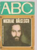(C3616) ABC, ABC NICOLAE BALCESCU, TEXT: DUMITRU ALMAS, ILUSTRATII DAMIAN PETRESCU, EDITURA ION CREANGA, 1977