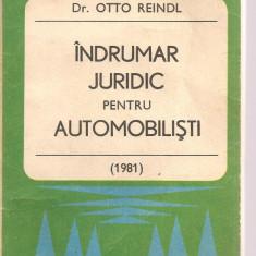 (C3630) INDRUMAR JURIDIC PENTRU AUTOMOBILISTI DE DR. OTTO REINDL, EDITURA AUTOMOBIL CLUB ROMAN, 1981 - Carte Legislatie