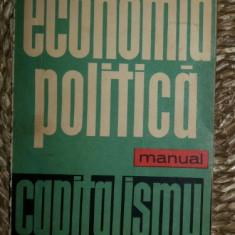 ECONOMIA POLITICA. CAPITALISMUL manual Ed. Politica 1963 - Carte Economie Politica