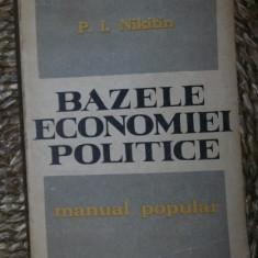 P. I. Nikitin BAZELE ECONOMIEI POLITICE manual popular Ed. Politica 1962 ed. a ii-a - Carte Economie Politica
