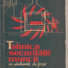 (C3728) TEHNICA SECURITATII MUNCII IN ATELIERELE DE FORJA, EDITURA TEHNICA, 1962 - Carti Metalurgie