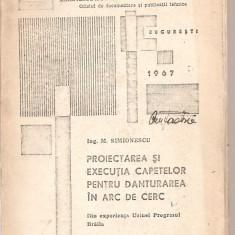 (C3746) PROIECTARE SI EXECUTIA CAPETELOR PENRU DANTURAREA IN ARC DE CERC DE M. SIMIONESCU, 1967 - Carti Industrie alimentara