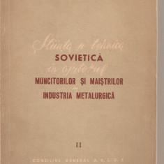 (C3748) STIINTA SI TEHNICA SOVIETICA IN AJUTORUL MUNCITORILOR SI MAISTRILOR DIN INDUSTRIA METALURGICA, CONSILIUL GENERAL AL A.R.L.U.S. - Carti Metalurgie
