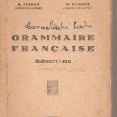 (C3718) GRAMMAIRE FRANCAISE DE N. SERBAN SI N. DJIONAT, EDITIONS LUTETIA, BUCURESTI - Carte in franceza
