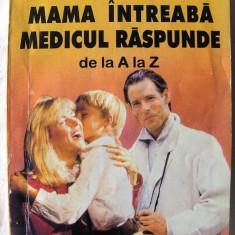 """""""MAMA INTREABA, MEDICUL RASPUNDE de la A la Z"""", Dr. George Theodoru. Carte noua - Carte Ghidul mamei"""