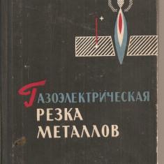 (C3692) TAIEREA GAZO-ELECTRICA A METALELOR AUTOR K. V. VASILEV,  MOSCOVA, 1963, TEXT IN LIMBA RUSA