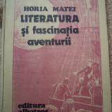 LITERATURA SI FASCINATIA AVENTURII HORIA MATEI carte ilustrata editura albatros