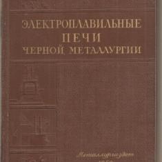 (C3693) CUPTOARELE ELECTRICE PENTRU METALURGIE SIDERURGICA, MOSCOVA, 1950, TEXT IN LIMBA RUSA - Carti Metalurgie