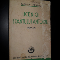 Damian Stanoiu - Ucenicii Sfantului Antonie, editie princeps - Carte Editie princeps
