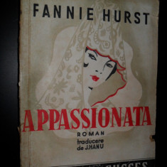 FANNIE HURST - APPASSIONATA {editie princeps) - Carte Editie princeps