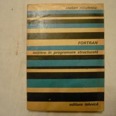 FORTRAN - INITIERE IN PROGRAMARE STRUCTURATA - STELIAN NICULESCU - Carte Informatica