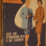SA NE IMBRACAM CU GUST  --  V. Voevodina, R. Dubinina --  [ 1961,  186 p. cu imagini in text ]