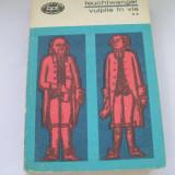 VULPILE IN VIE LION FEUCHTWANGER VOL, 2 - Roman, Anul publicarii: 1973