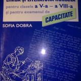 Limba si literatura romana pentru clasele a V a si a VIII a si pentru examenul de capacitate - Sofia Dobra