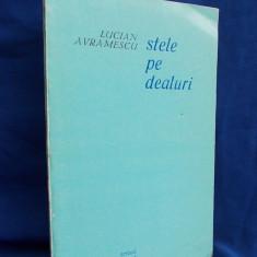 LUCIAN AVRAMESCU - STELE PE DEALURI / POEME / EDITIA I-A / 1976 / AUTOGRAF SI DEDICATIE!!!