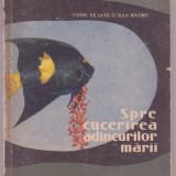 Pierre de Latil si Jean Rivoire - Spre cucerirea adancurilor marii