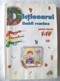 DICTIONARUL LIMBII ROMANE PENTRU CLASELE I - IV, Col. aut., 2000. Bogat ilustrat