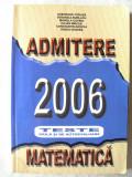 """""""ADMITERE 2006 MATEMATICA - TESTE GRILA SI DE AUTOEVALUARE"""", Gh. Cenusa si Colectiv, 2006. Carte noua, Alta editura"""