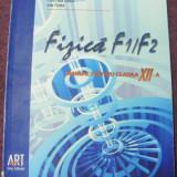 MANUAL fizica F1/F2 -RODICA IONESCU-ANDREI,, CRISTINA ONEA, ION TOMA, MANUAL CL.XII.A, BUCURESTI ART 2008, FORMAT MARE - Manual auto