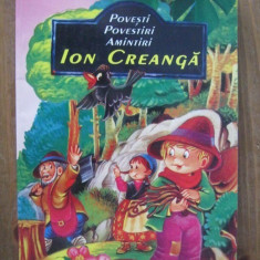 ION CREANGA -POVESTI, POVESTIRI, AMINTIRI - Carte de povesti