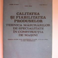 CALITATEA SI FIABILITATEA PRODUSELOR / TEHNICA MASURATORILOR DE SPECIALITATE IN CONSTRUCTIA DE MASINI / MANUAL PENTRU LICEE INDUSTRIALE CLASELE A X-A