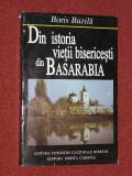 DIN ISTORIA VIETII BISERICESTI DIN BASARABIA (1812-1918; 1918-1944) - BORIS BUZILA, Alta editura